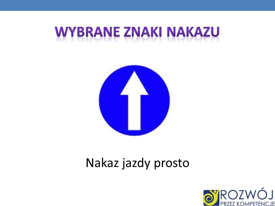 Wybrane Znaki nakazu Nakaz jazdy prosto