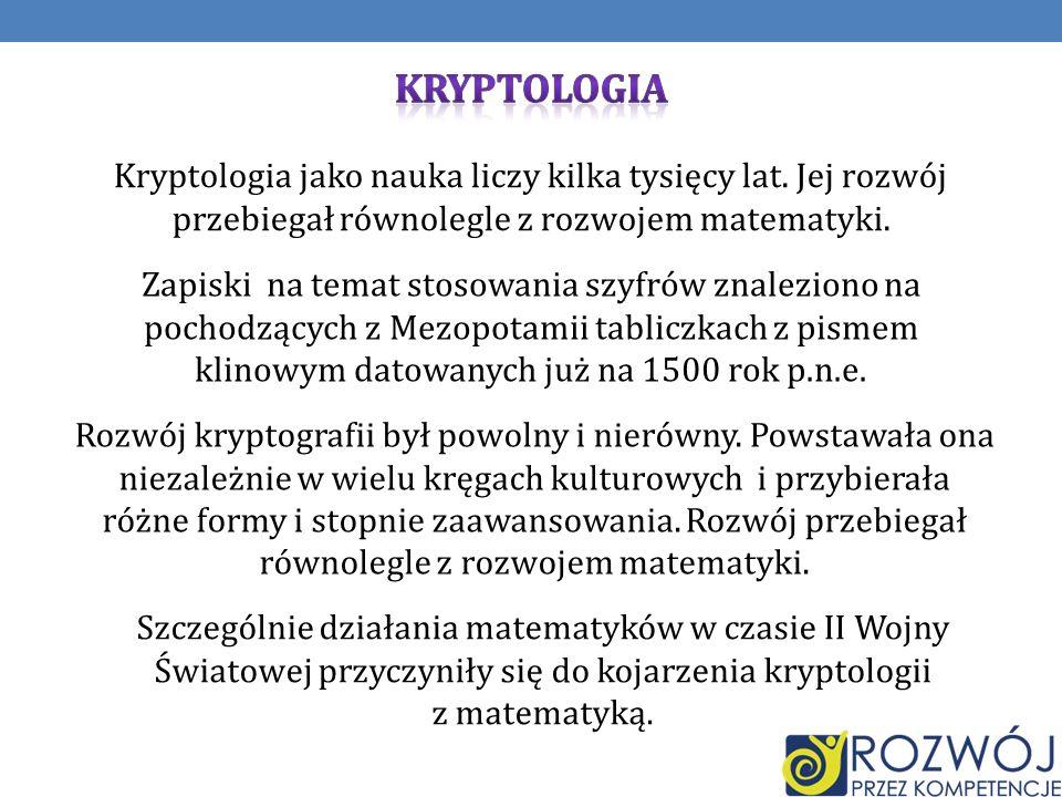 KRYPTOLOGIA Kryptologia jako nauka liczy kilka tysięcy lat. Jej rozwój przebiegał równolegle z rozwojem matematyki.