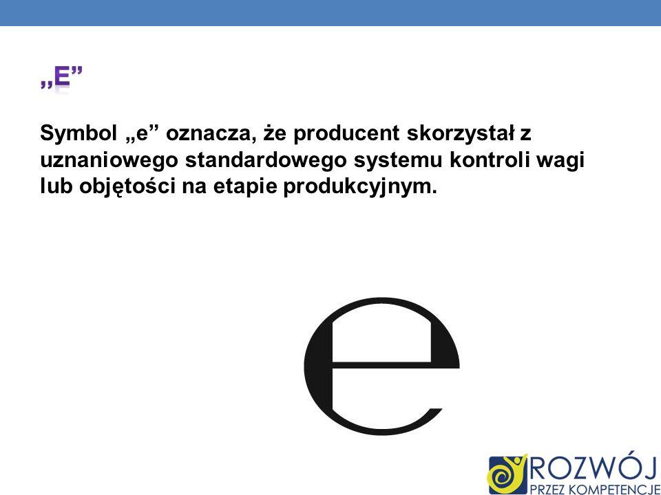 """,,e Symbol """"e oznacza, że producent skorzystał z uznaniowego standardowego systemu kontroli wagi lub objętości na etapie produkcyjnym."""