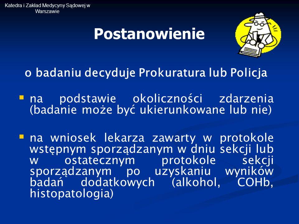 o badaniu decyduje Prokuratura lub Policja