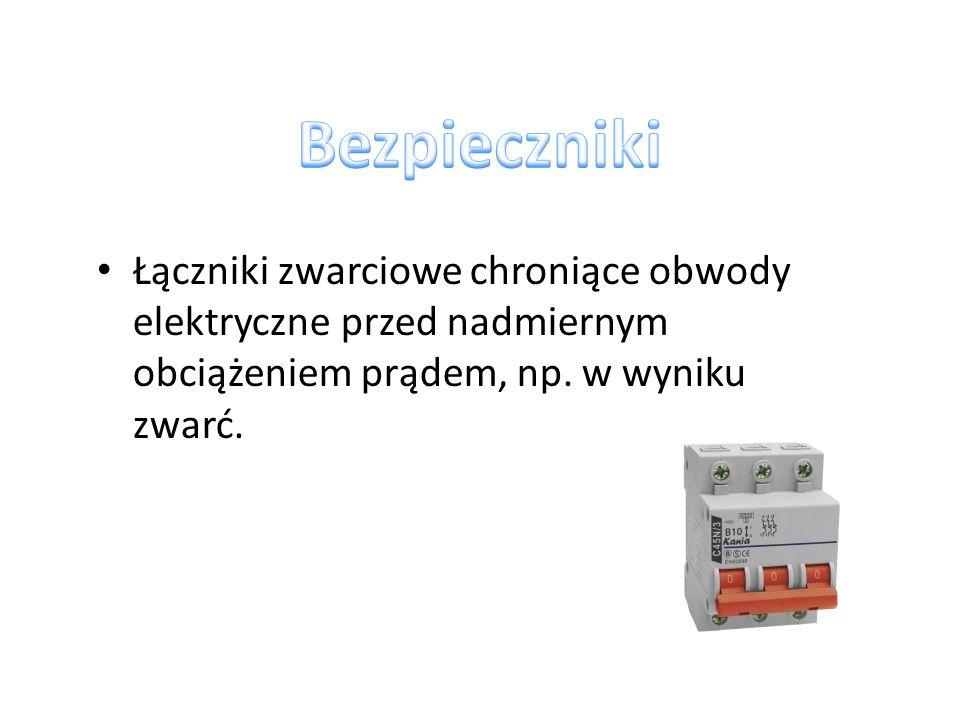 Bezpieczniki Łączniki zwarciowe chroniące obwody elektryczne przed nadmiernym obciążeniem prądem, np.