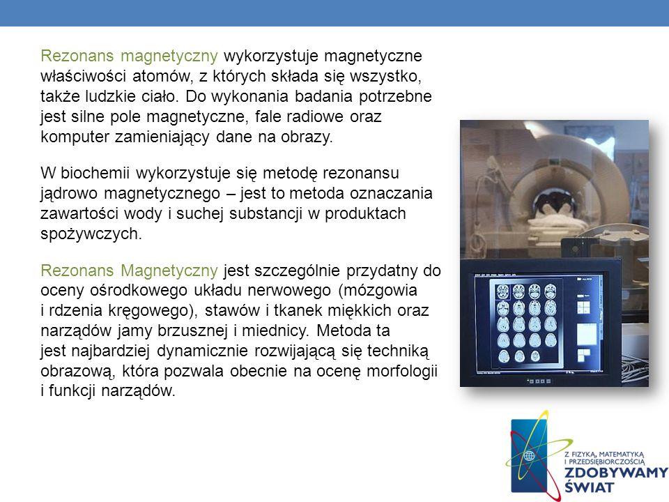 Rezonans magnetyczny wykorzystuje magnetyczne właściwości atomów, z których składa się wszystko, także ludzkie ciało.