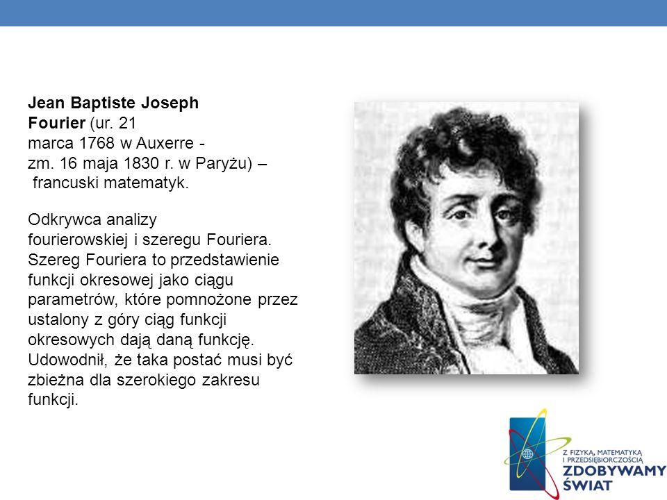 Jean Baptiste Joseph Fourier (ur. 21 marca 1768 w Auxerre - zm