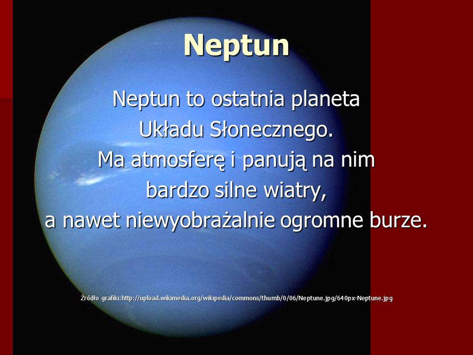 Neptun Neptun to ostatnia planeta Układu Słonecznego.
