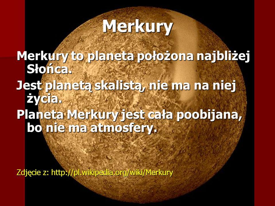 Merkury Merkury to planeta położona najbliżej Słońca.