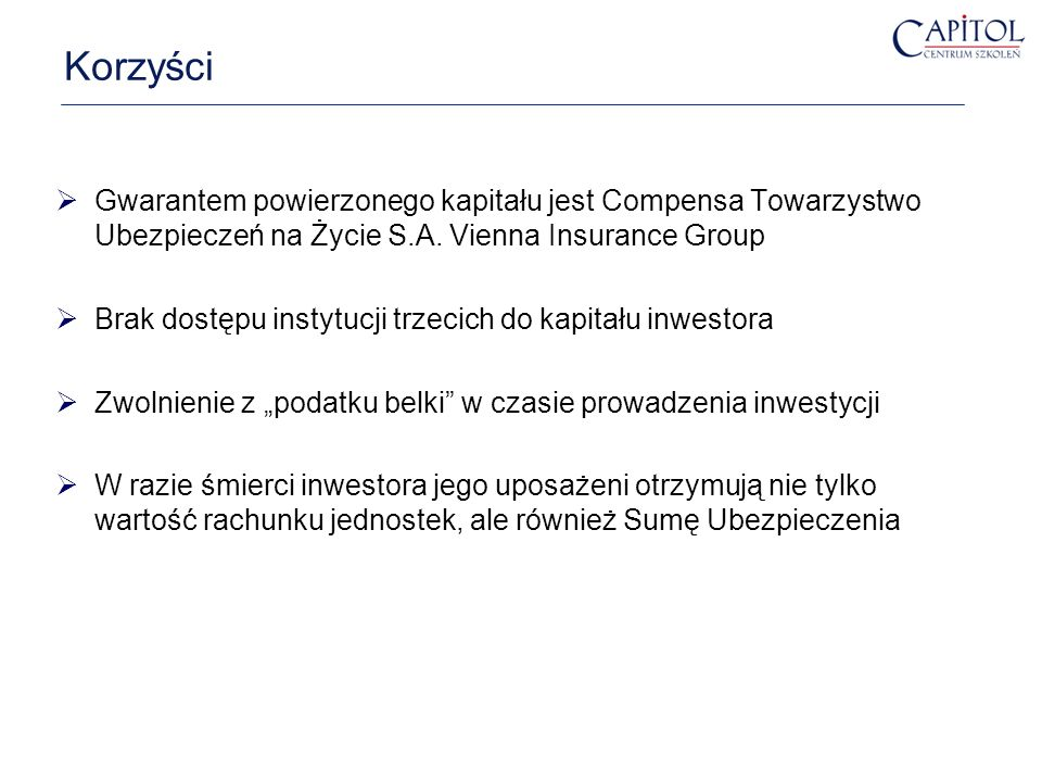 Korzyści Gwarantem powierzonego kapitału jest Compensa Towarzystwo Ubezpieczeń na Życie S.A. Vienna Insurance Group.