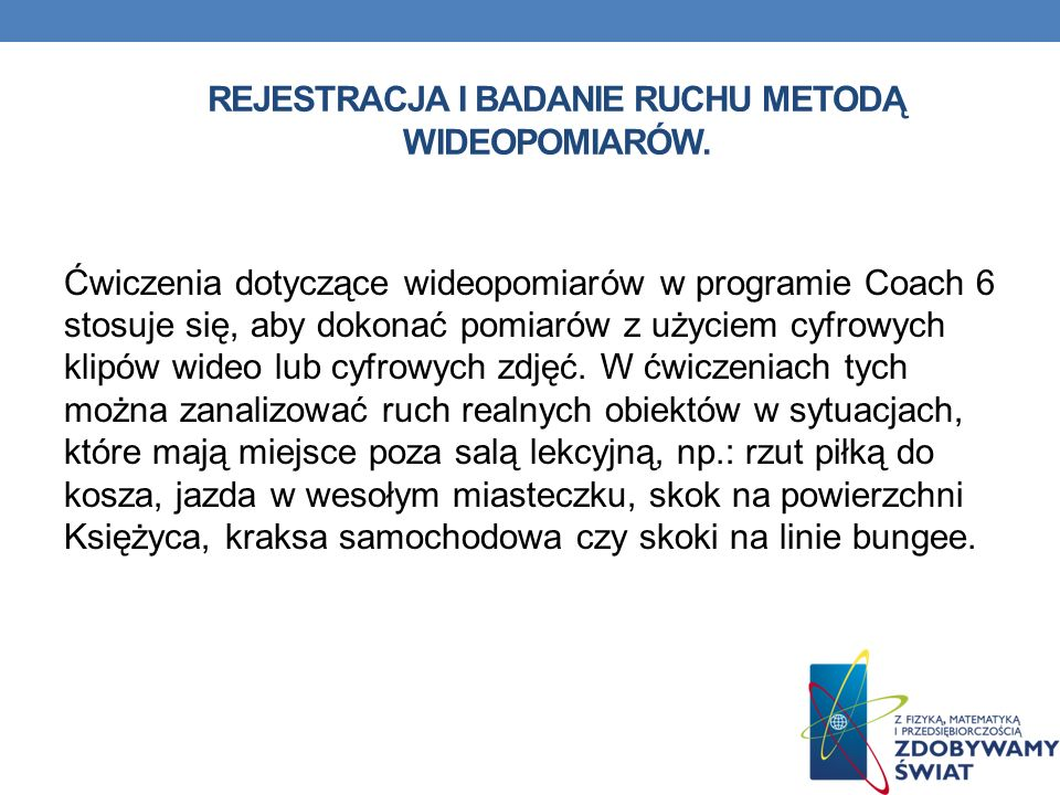 Rejestracja i badanie ruchu metodą wideopomiarów.