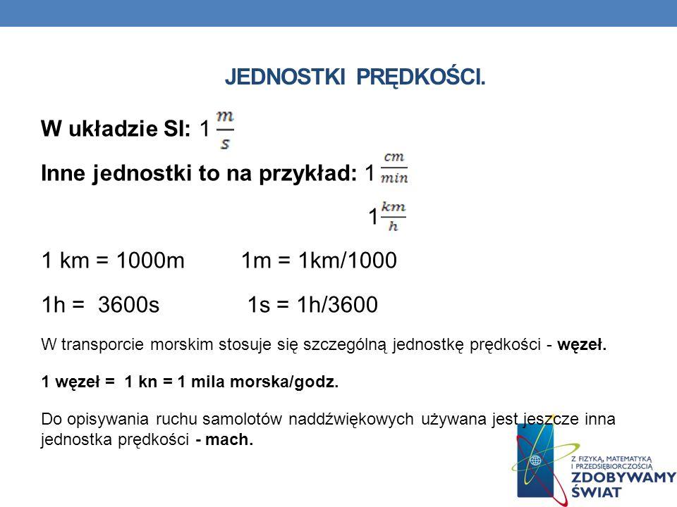 Inne jednostki to na przykład: 1 1 1 km = 1000m 1m = 1km/1000