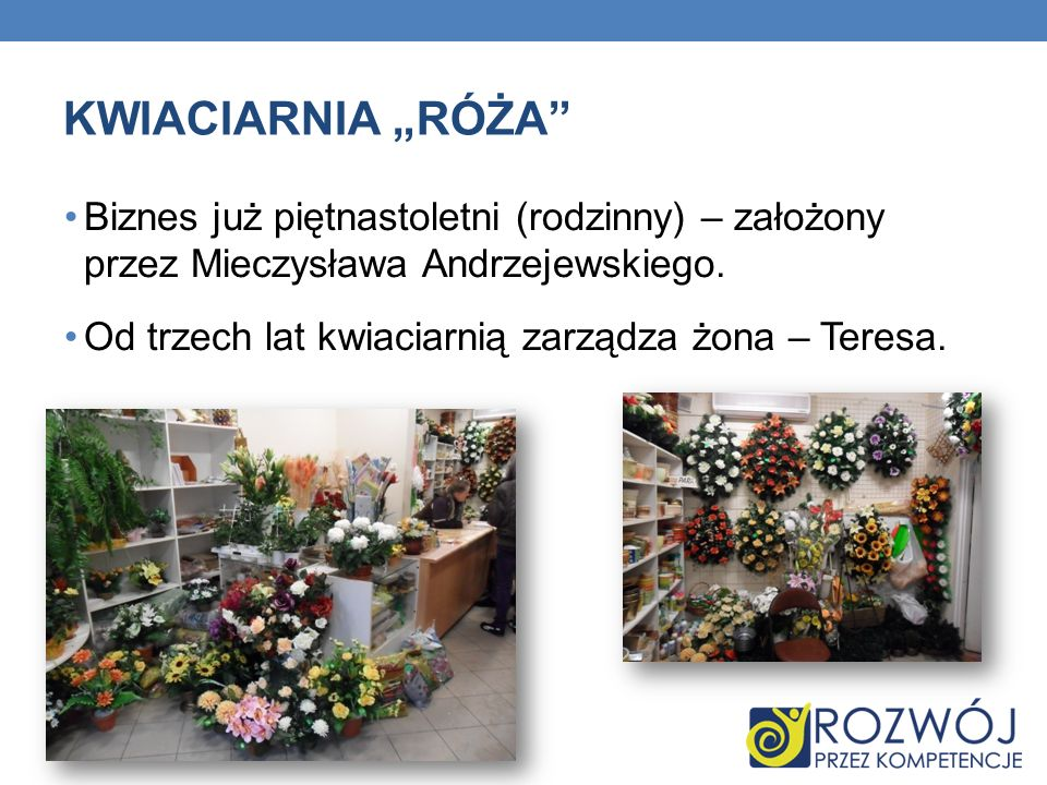 """KWIACIARNIA """"RÓŻA Biznes już piętnastoletni (rodzinny) – założony przez Mieczysława Andrzejewskiego."""