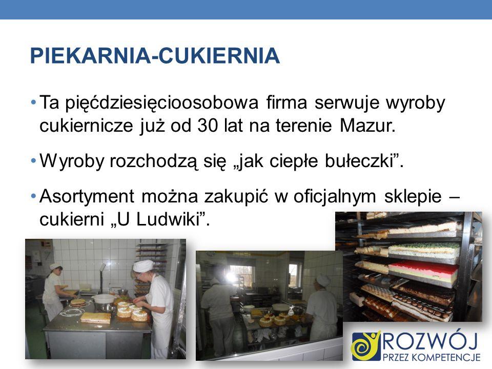 PIEKARNIA-CUKIERNIA Ta pięćdziesięcioosobowa firma serwuje wyroby cukiernicze już od 30 lat na terenie Mazur.