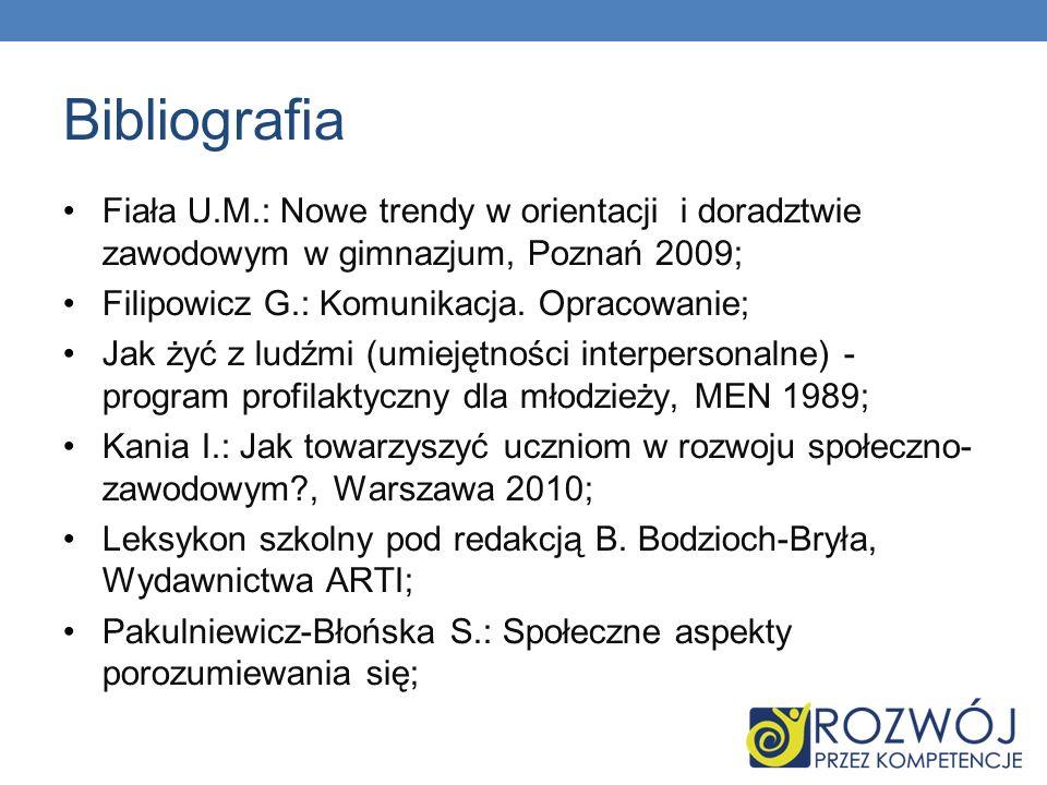 Bibliografia Fiała U.M.: Nowe trendy w orientacji i doradztwie zawodowym w gimnazjum, Poznań 2009;