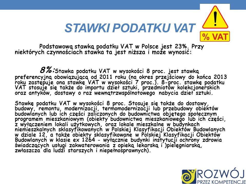 STAWKI PODATKU VAT Podstawową stawką podatku VAT w Polsce jest 23%. Przy niektórych czynnościach stawka ta jest niższa i może wynosić: