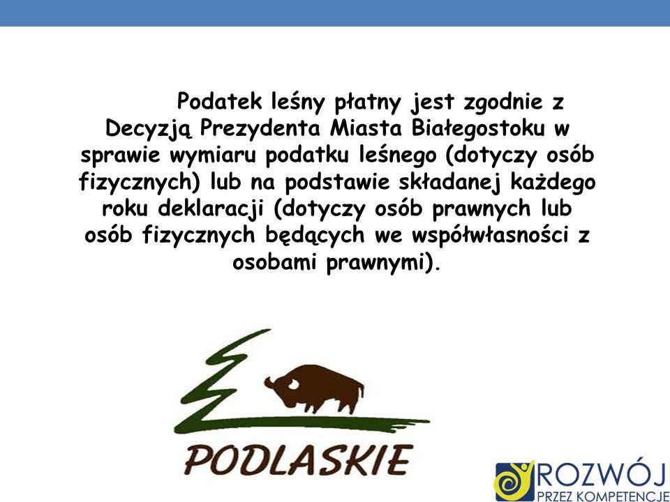 Podatek leśny płatny jest zgodnie z Decyzją Prezydenta Miasta Białegostoku w sprawie wymiaru podatku leśnego (dotyczy osób fizycznych) lub na podstawie składanej każdego roku deklaracji (dotyczy osób prawnych lub osób fizycznych będących we współwłasności z osobami prawnymi).