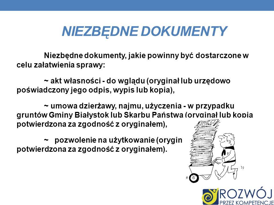 NIEZBĘDNE DOKUMENTY Niezbędne dokumenty, jakie powinny być dostarczone w celu załatwienia sprawy: