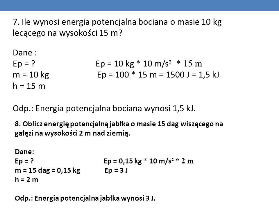 Odp.: Energia potencjalna bociana wynosi 1,5 kJ.