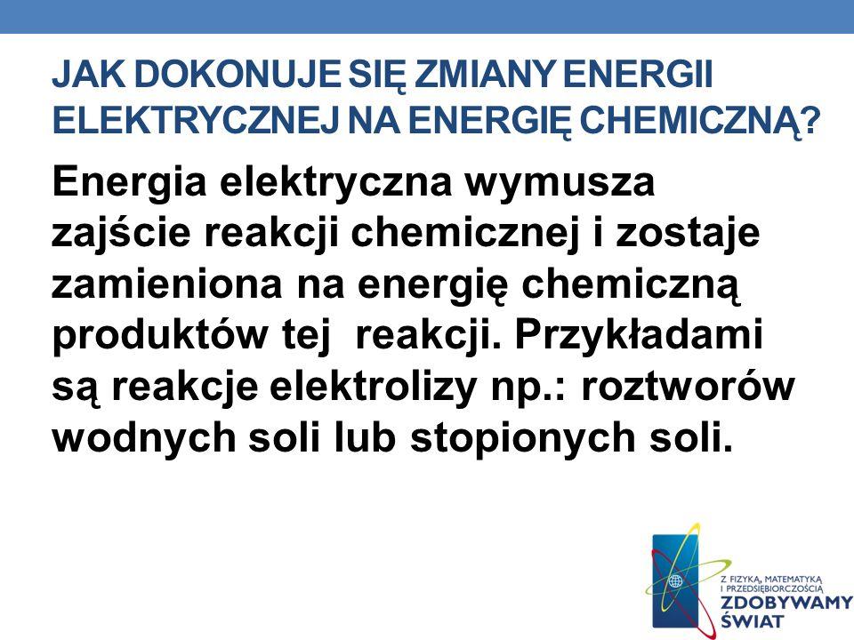 Jak dokonuje się zmiany energii elektrycznej na energię chemiczną
