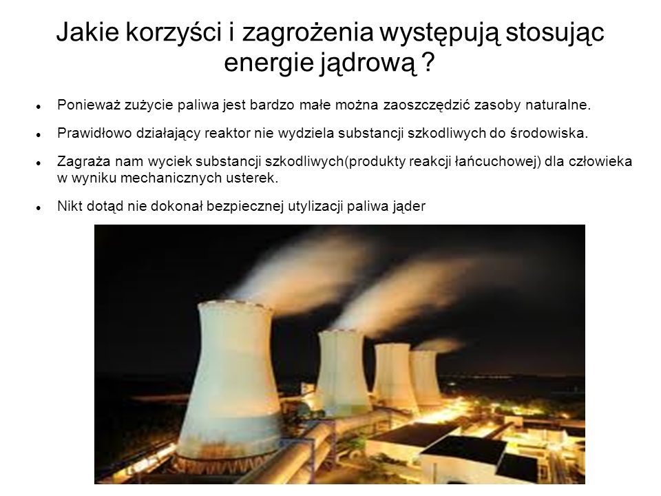 Jakie korzyści i zagrożenia występują stosując energie jądrową