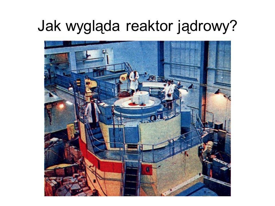 Jak wygląda reaktor jądrowy