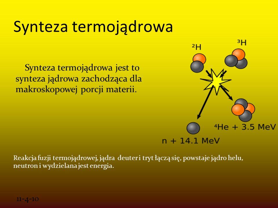 Synteza termojądrowa Synteza termojądrowa jest to synteza jądrowa zachodząca dla makroskopowej porcji materii.