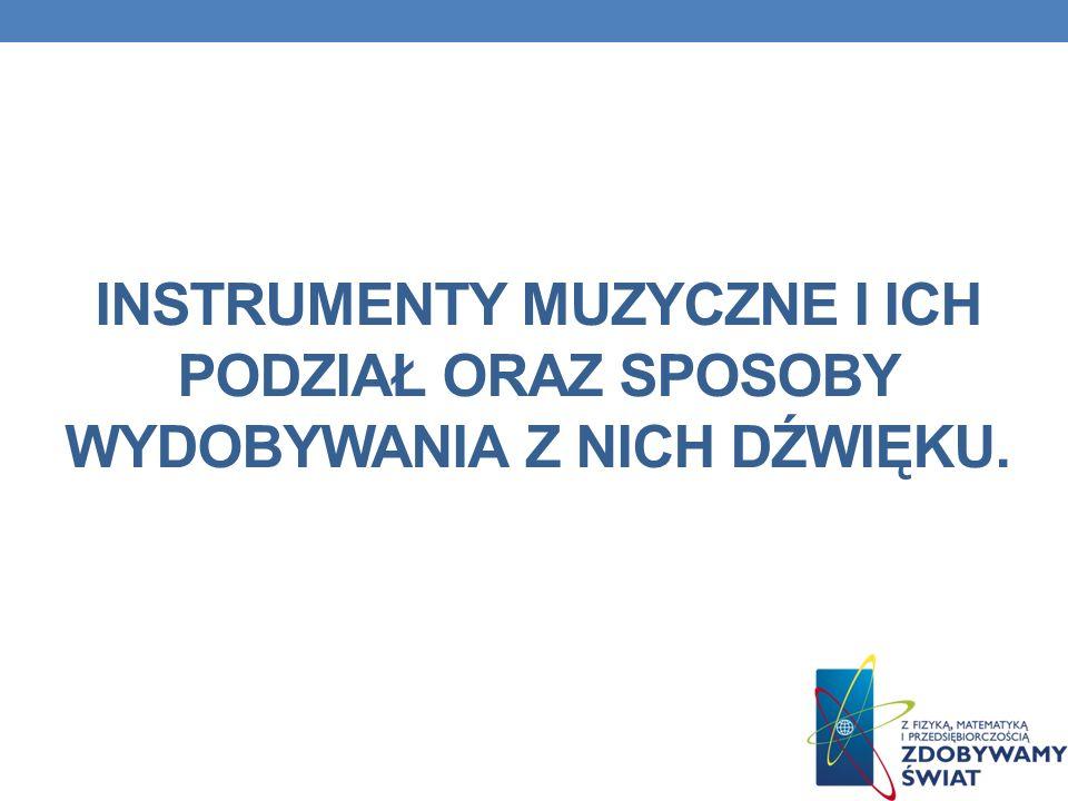 Instrumenty muzyczne i ich podział oraz sposoby wydobywania z nich dźwięku.