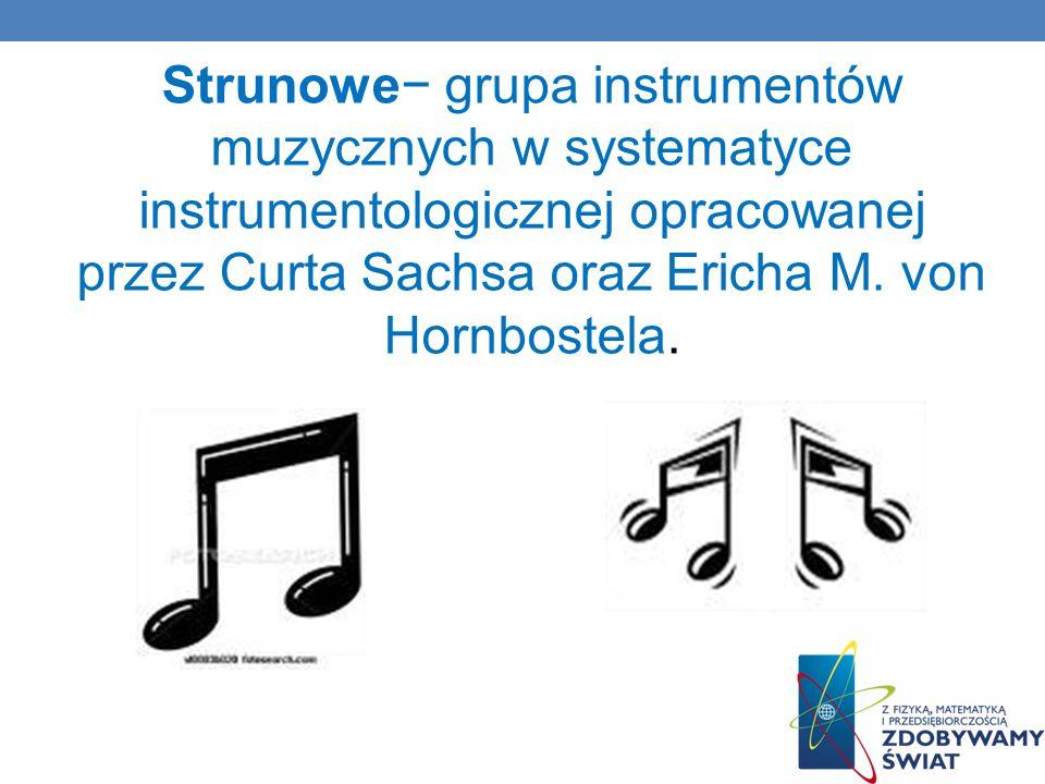 Strunowe− grupa instrumentów muzycznych w systematyce instrumentologicznej opracowanej przez Curta Sachsa oraz Ericha M.