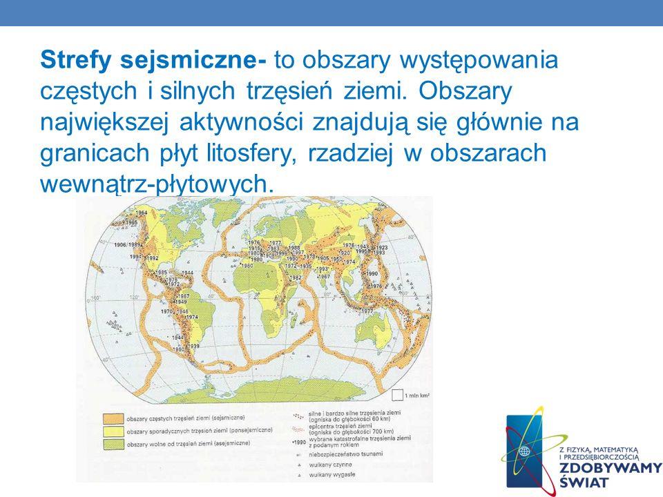 Strefy sejsmiczne- to obszary występowania częstych i silnych trzęsień ziemi.