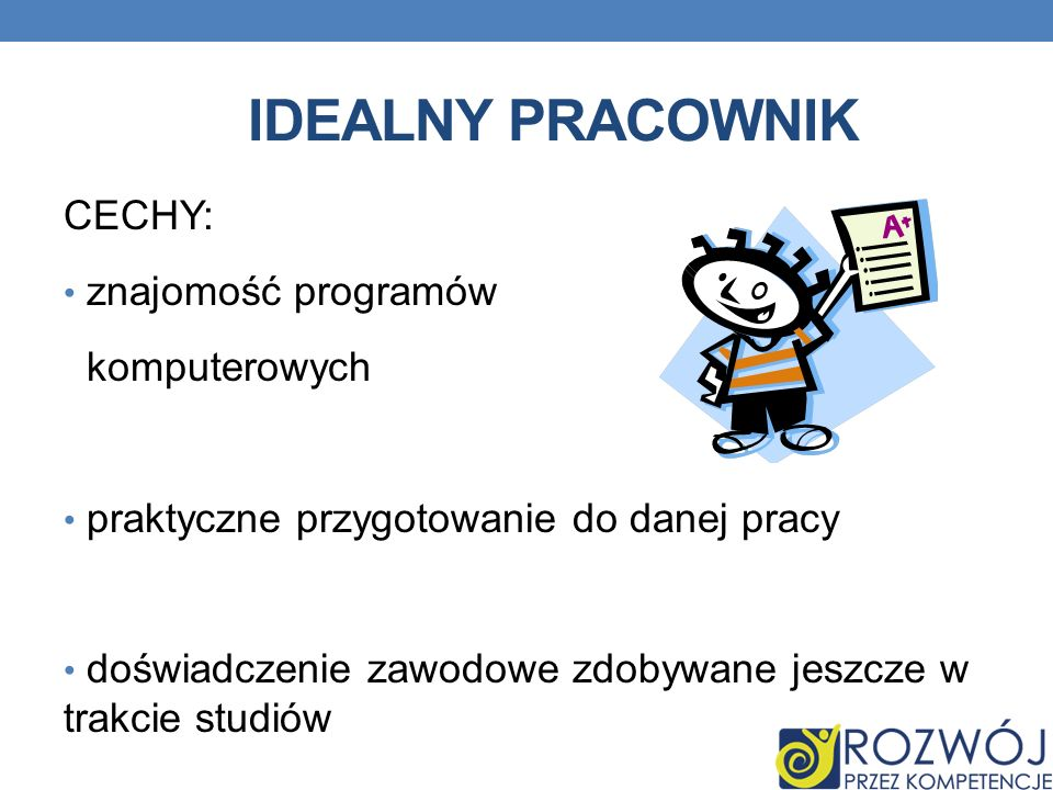 IDEALNY PRACOWNIK CECHY: znajomość programów komputerowych