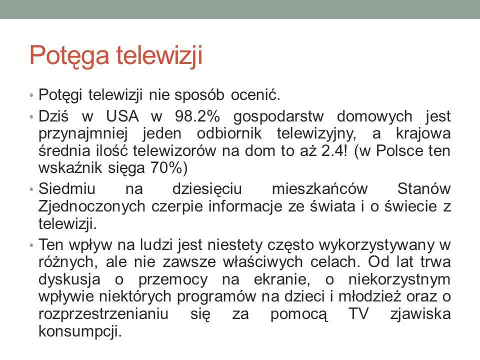 Potęga telewizji Potęgi telewizji nie sposób ocenić.