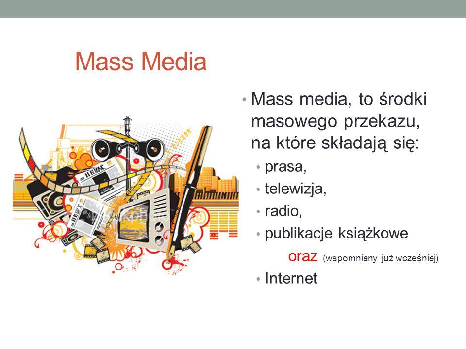Mass Media Mass media, to środki masowego przekazu, na które składają się: prasa, telewizja, radio,