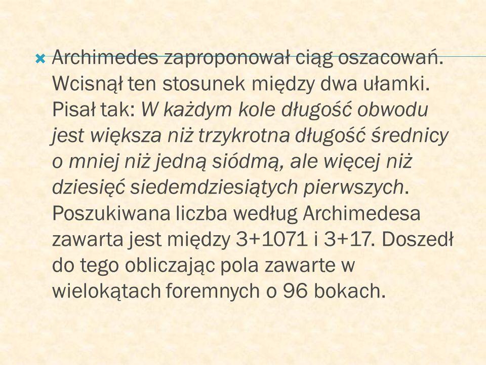 Archimedes zaproponował ciąg oszacowań