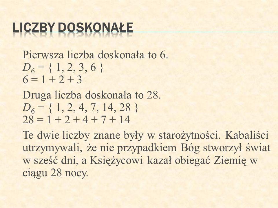 Liczby doskonałe Pierwsza liczba doskonała to 6. D6 = { 1, 2, 3, 6 } 6 = 1 + 2 + 3.