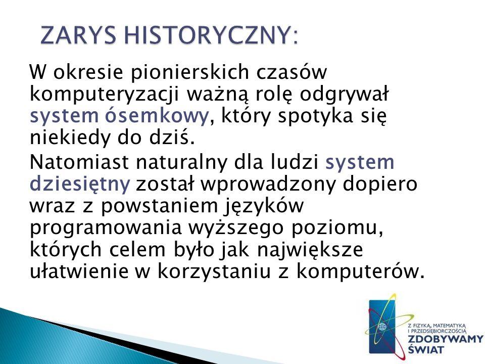 ZARYS HISTORYCZNY: W okresie pionierskich czasów komputeryzacji ważną rolę odgrywał system ósemkowy, który spotyka się niekiedy do dziś.