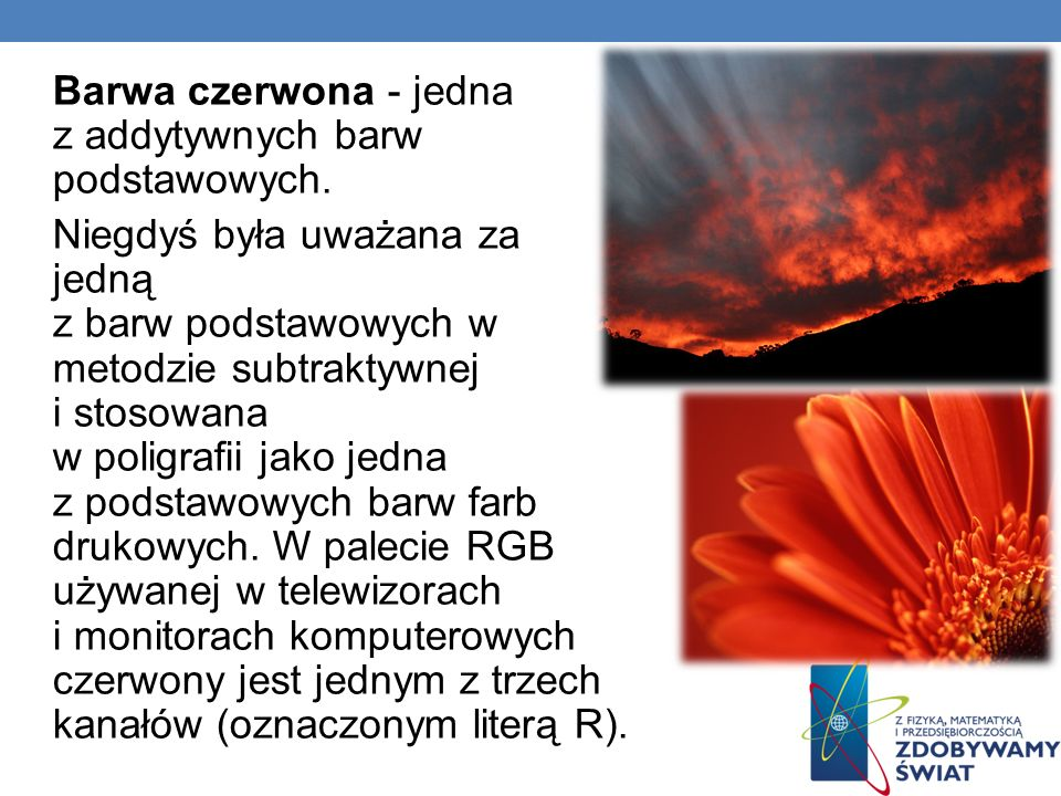 Barwa czerwona - jedna z addytywnych barw podstawowych.
