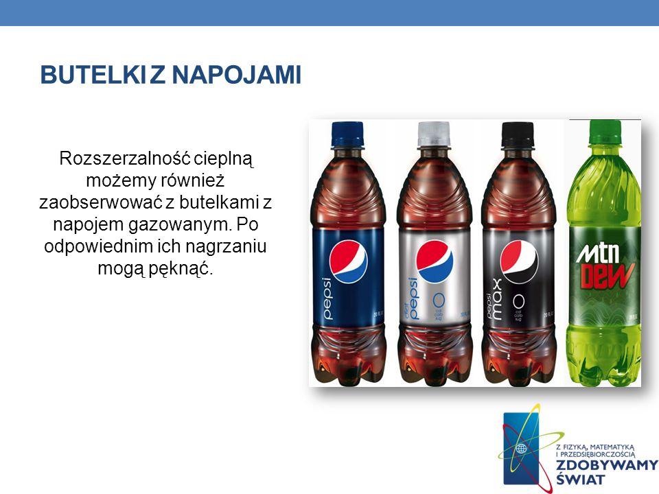 BUTELKI z napojamiRozszerzalność cieplną możemy również zaobserwować z butelkami z napojem gazowanym.