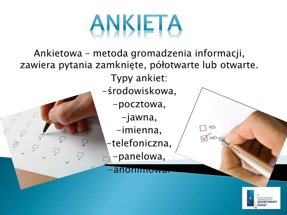 ANKIETA Ankietowa – metoda gromadzenia informacji, zawiera pytania zamknięte, półotwarte lub otwarte.