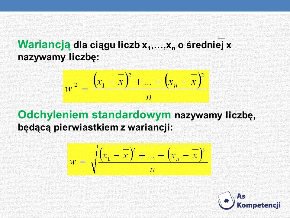 Wariancją dla ciągu liczb x1,…,xn o średniej x nazywamy liczbę: Odchyleniem standardowym nazywamy liczbę, będącą pierwiastkiem z wariancji:
