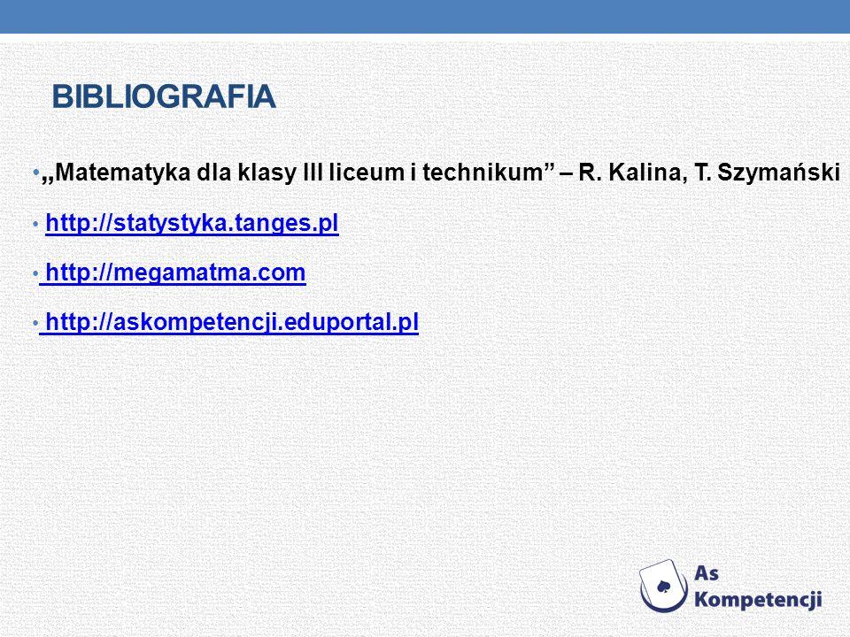 """bibliografia """"Matematyka dla klasy III liceum i technikum – R. Kalina, T. Szymański. http://statystyka.tanges.pl."""