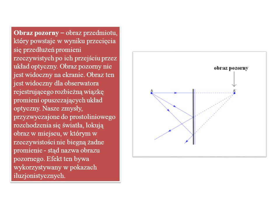 Obraz pozorny – obraz przedmiotu, który powstaje w wyniku przecięcia się przedłużeń promieni rzeczywistych po ich przejściu przez układ optyczny.