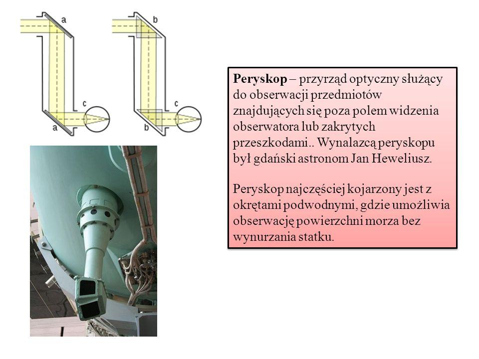 Peryskop – przyrząd optyczny służący do obserwacji przedmiotów znajdujących się poza polem widzenia obserwatora lub zakrytych przeszkodami.. Wynalazcą peryskopu był gdański astronom Jan Heweliusz.
