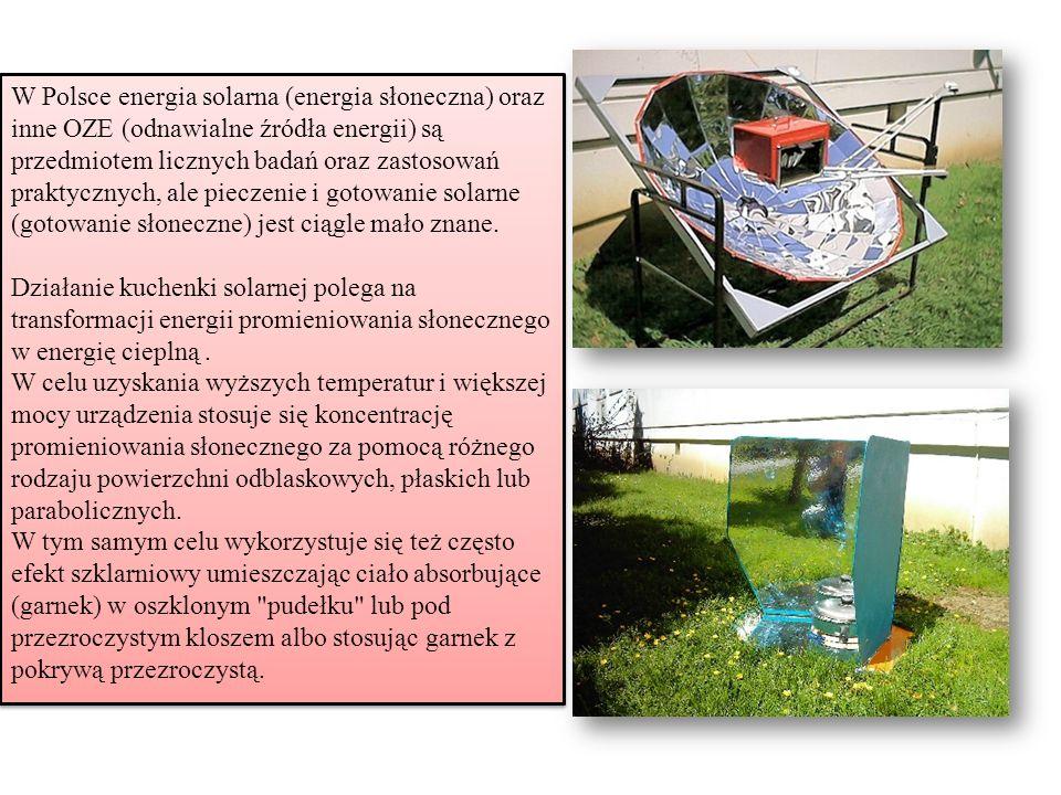 W Polsce energia solarna (energia słoneczna) oraz inne OZE (odnawialne źródła energii) są przedmiotem licznych badań oraz zastosowań praktycznych, ale pieczenie i gotowanie solarne (gotowanie słoneczne) jest ciągle mało znane.