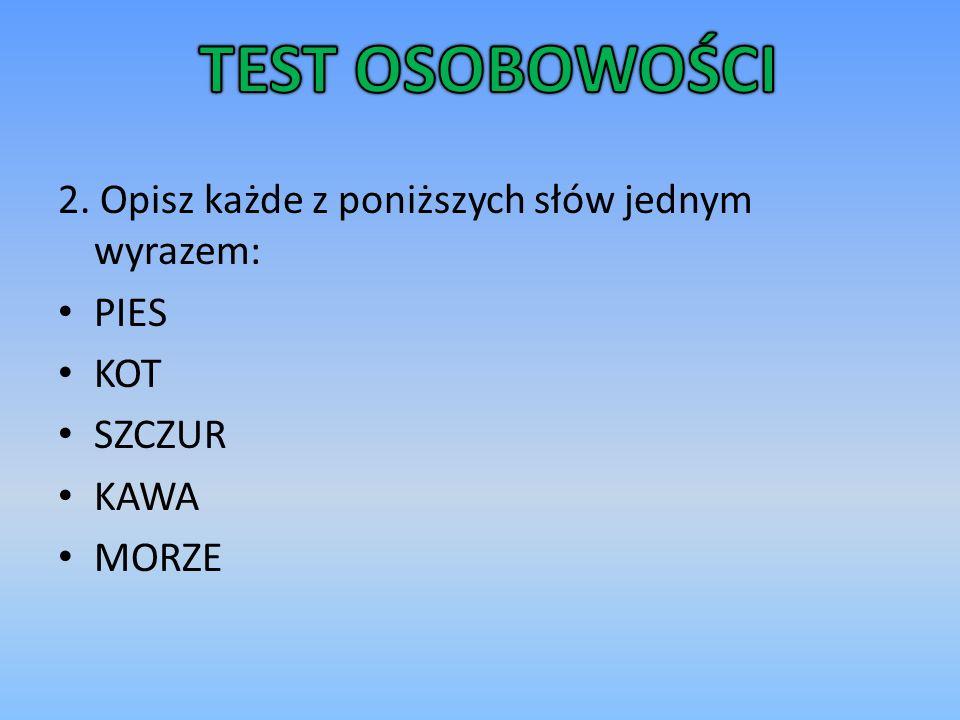 TEST OSOBOWOŚCI 2. Opisz każde z poniższych słów jednym wyrazem: PIES