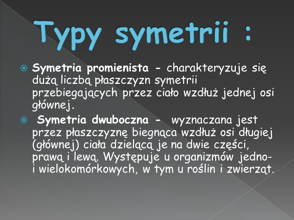 Typy symetrii : Symetria promienista - charakteryzuje się dużą liczbą płaszczyzn symetrii przebiegających przez ciało wzdłuż jednej osi głównej.