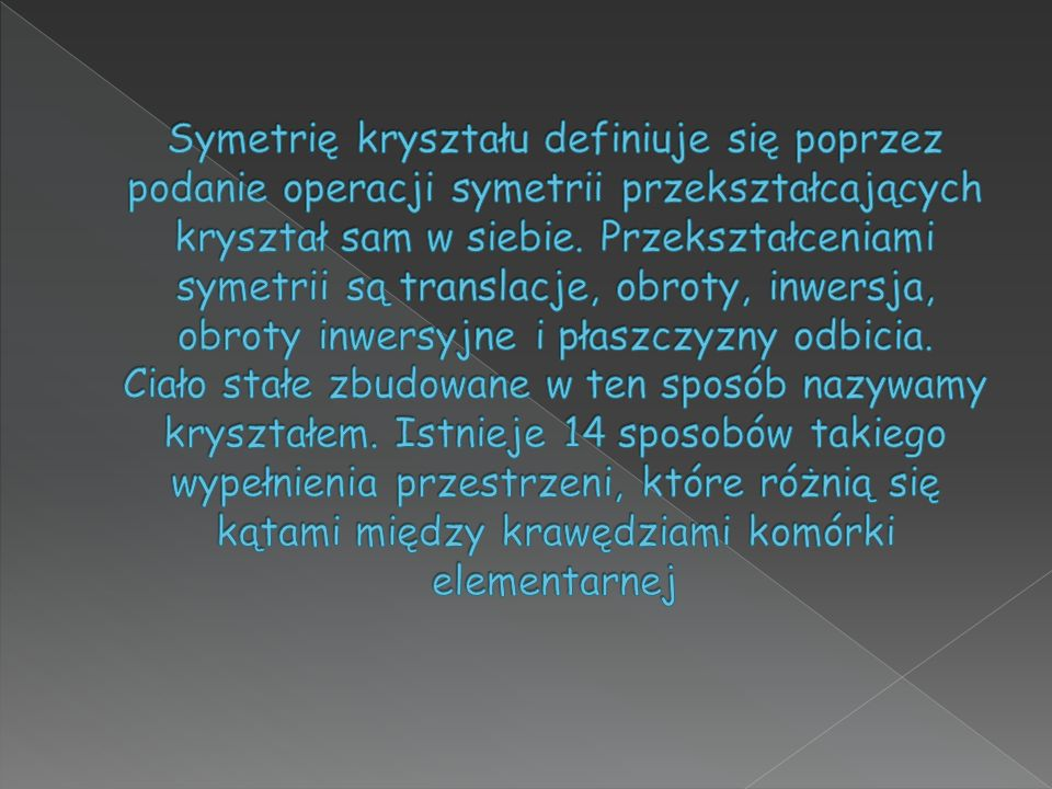 Symetrię kryształu definiuje się poprzez podanie operacji symetrii przekształcających kryształ sam w siebie.