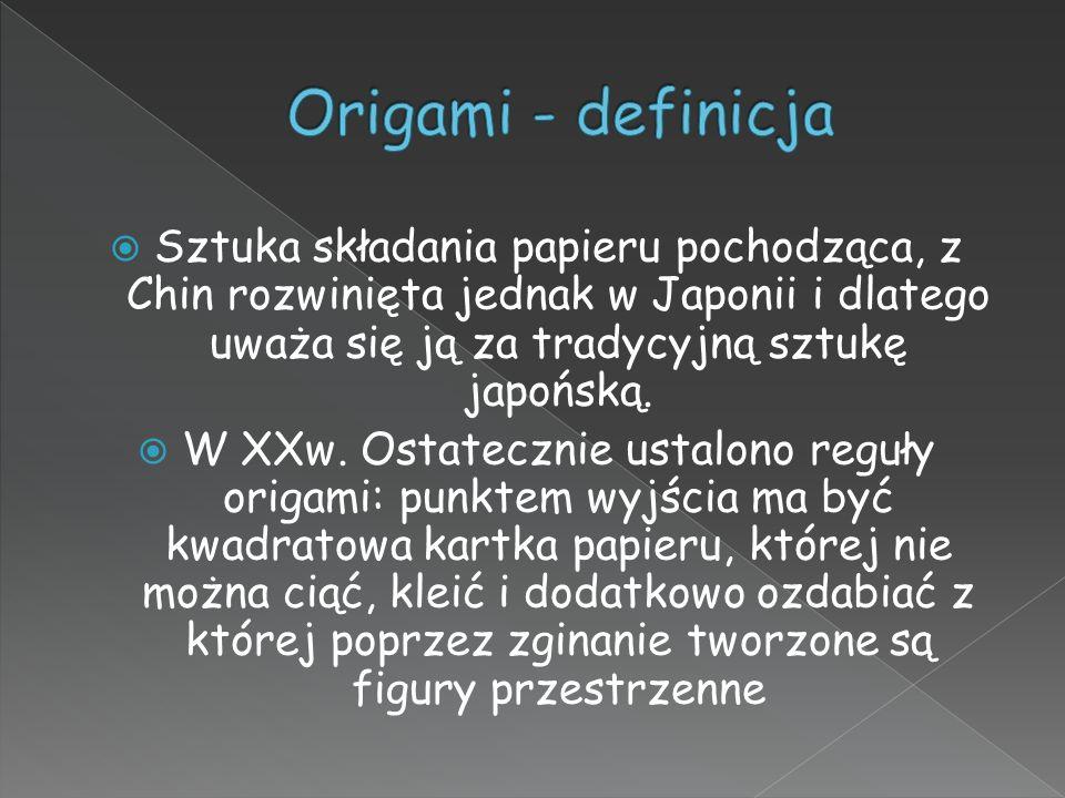 Origami - definicja Sztuka składania papieru pochodząca, z Chin rozwinięta jednak w Japonii i dlatego uważa się ją za tradycyjną sztukę japońską.