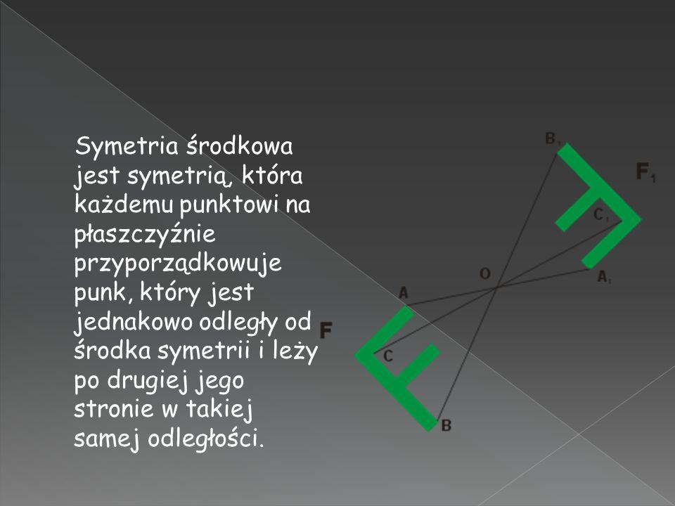 Symetria środkowa jest symetrią, która każdemu punktowi na płaszczyźnie przyporządkowuje punk, który jest jednakowo odległy od środka symetrii i leży po drugiej jego stronie w takiej samej odległości.
