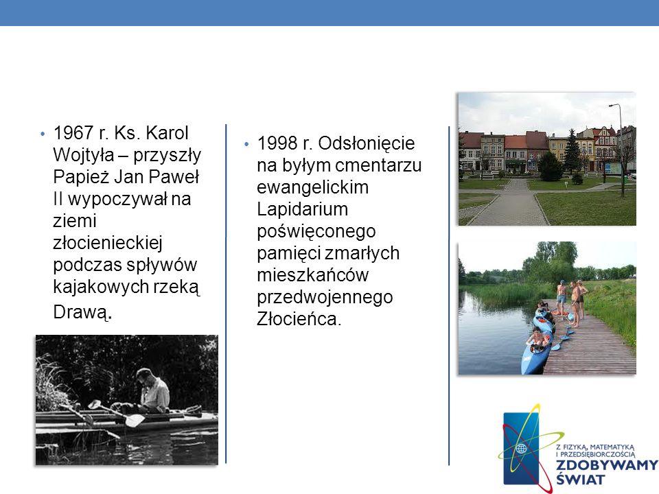 1967 r. Ks. Karol Wojtyła – przyszły Papież Jan Paweł II wypoczywał na ziemi złocienieckiej podczas spływów kajakowych rzeką Drawą.