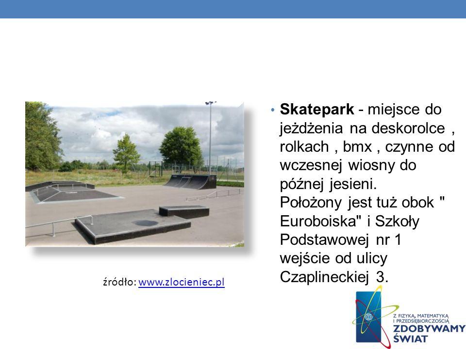Skatepark - miejsce do jeżdżenia na deskorolce , rolkach , bmx , czynne od wczesnej wiosny do późnej jesieni. Położony jest tuż obok Euroboiska i Szkoły Podstawowej nr 1 wejście od ulicy Czaplineckiej 3.