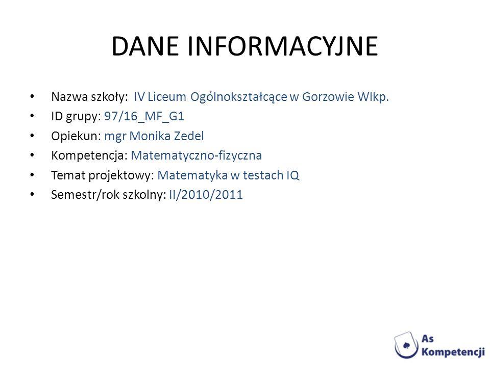 DANE INFORMACYJNE Nazwa szkoły: IV Liceum Ogólnokształcące w Gorzowie Wlkp. ID grupy: 97/16_MF_G1.