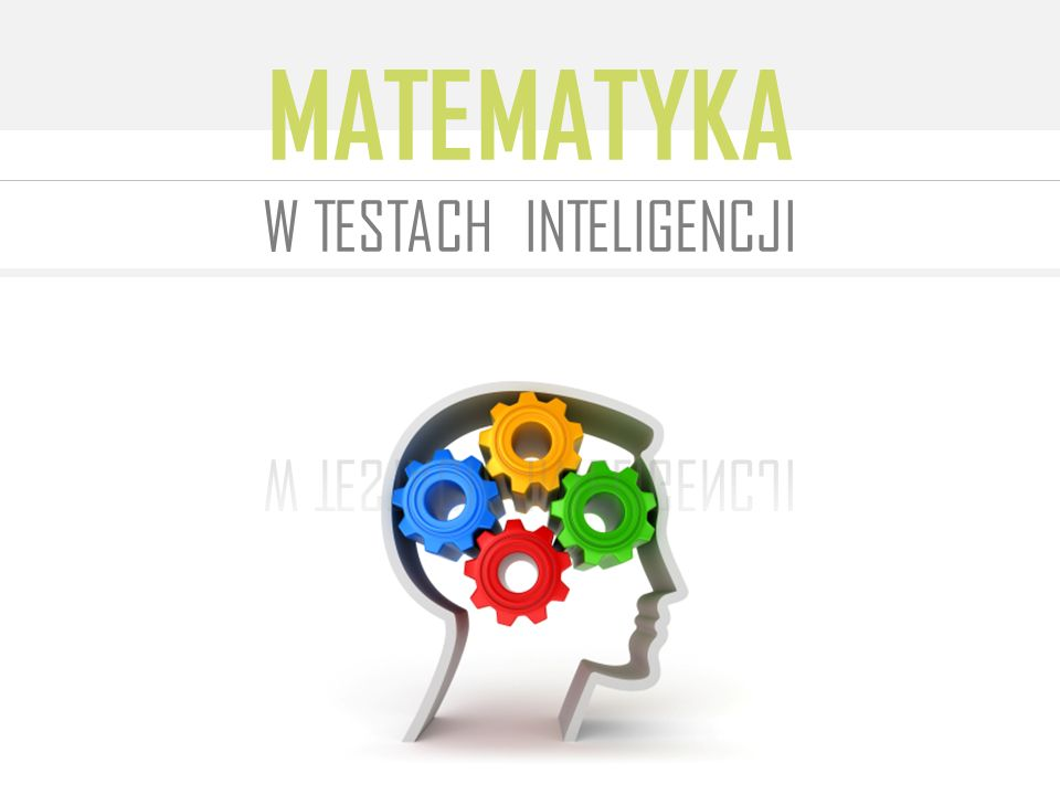MATEMATYKA W TESTACH INTELIGENCJI