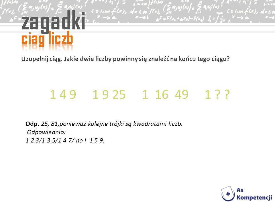 zagadki ciag liczb. Uzupełnij ciąg. Jakie dwie liczby powinny się znaleźć na końcu tego ciągu 1 4 9 1 9 25 1 16 49 1